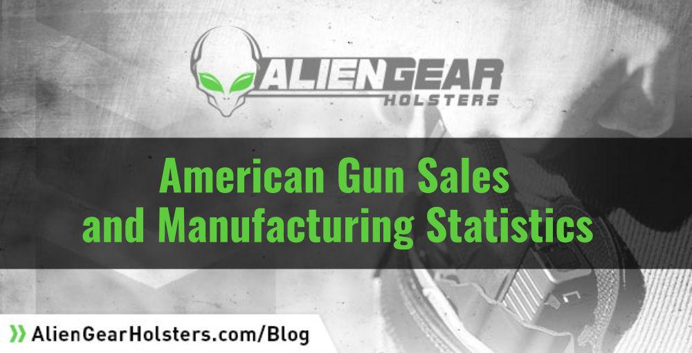 Alien Gear Blog American Gun Sales & Manufacturing Statistics
