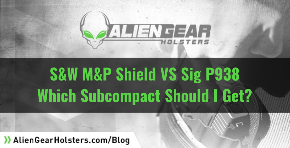 Which Subcompact should you choose, the M&P Shield or Sig P938?