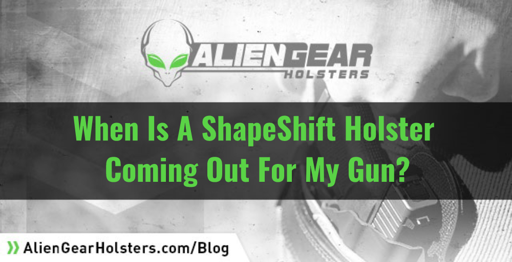 When Is A ShapeShift Holster Coming Out For My Gun?