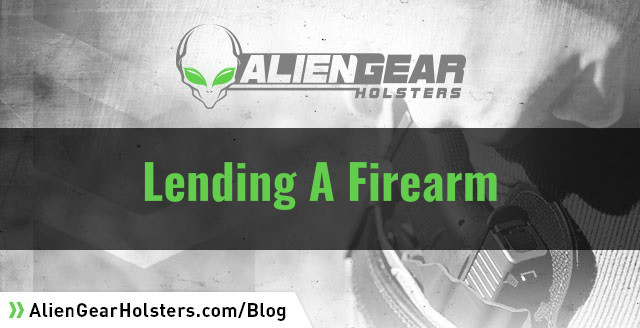 lending someone your firearm